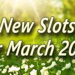 New Slots for March